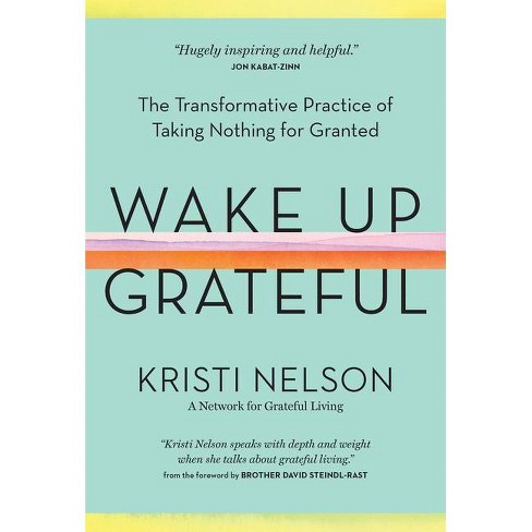 Wake Up Grateful - By Kristi Nelson (Hardcover) : Target