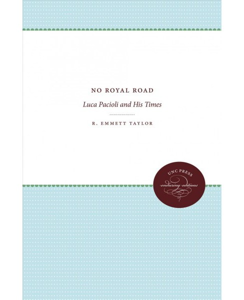 No Royal Road : Luca Pacioli and His Times (Paperback) (R. Emmett Taylor) - image 1 of 1