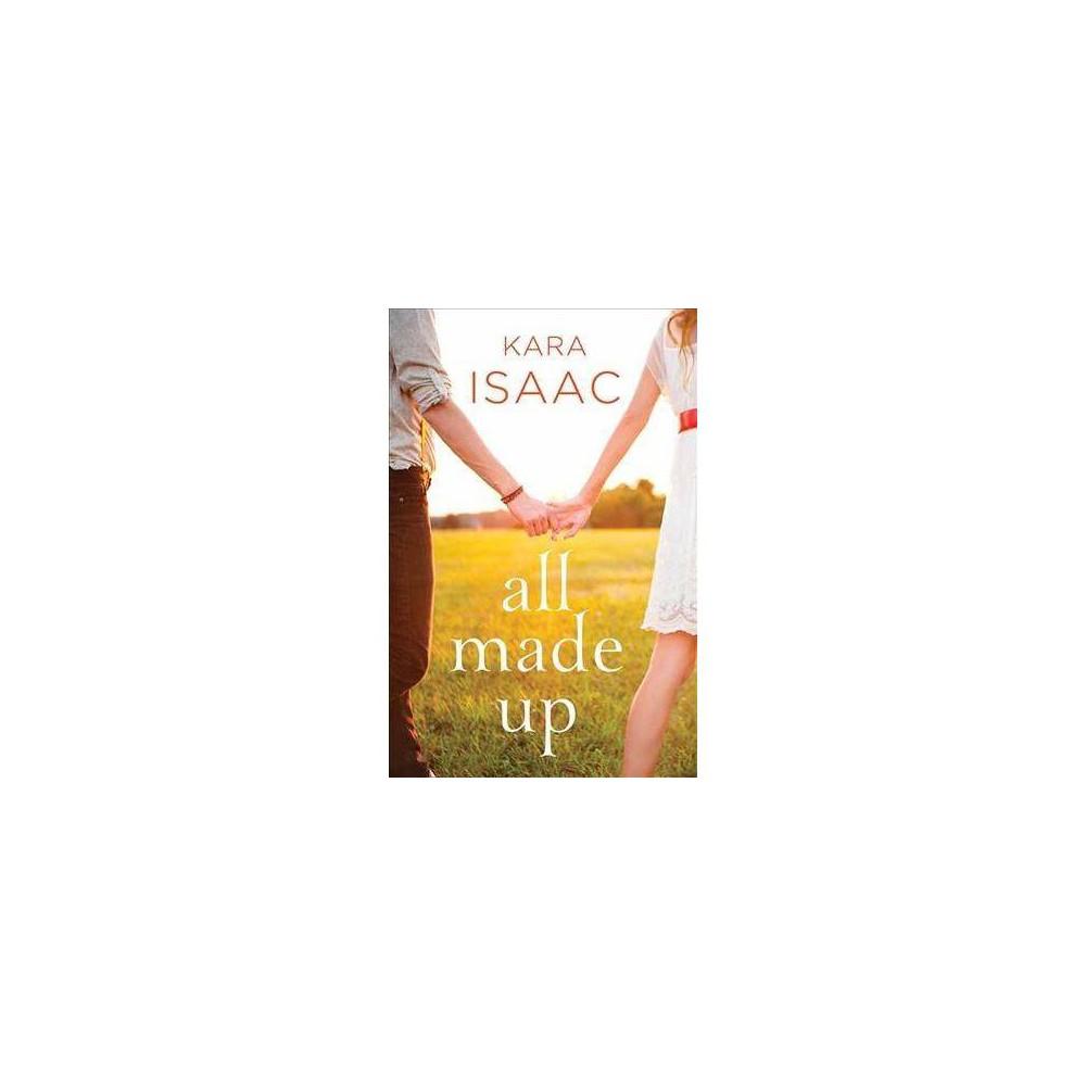 All Made Up - by Kara Isaac (Hardcover)