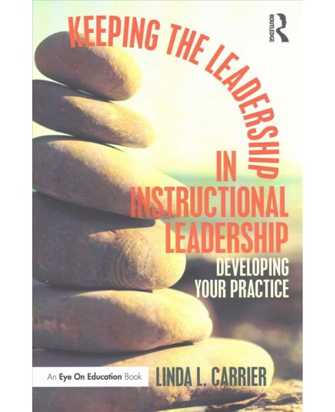 Keeping the Leadership in Instructional Leadership : Developing Your Practice (Paperback) (Linda L. - image 1 of 1