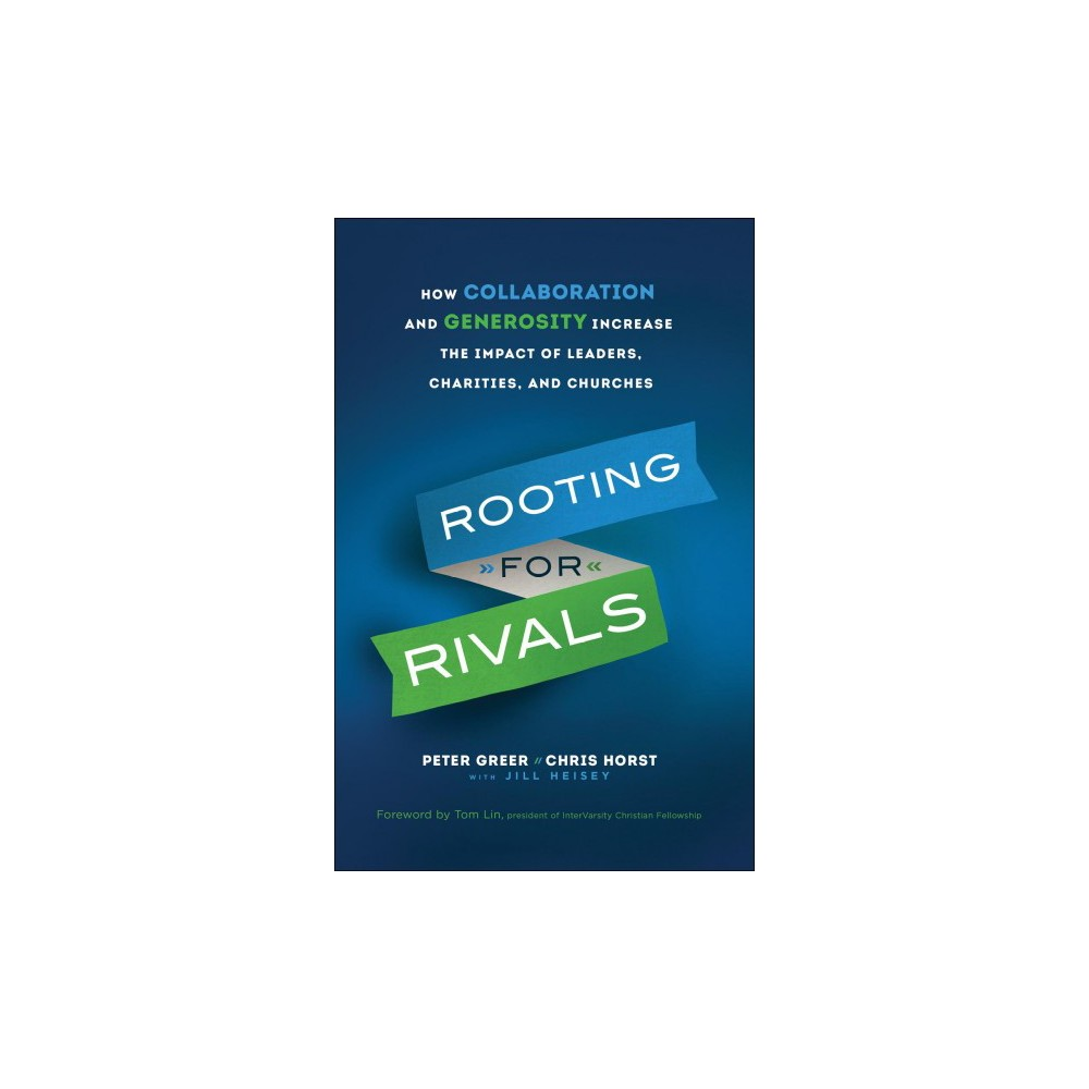 Rooting for Rivals : How Collaboration and Generosity Increase the Impact of Leaders, Charities, and