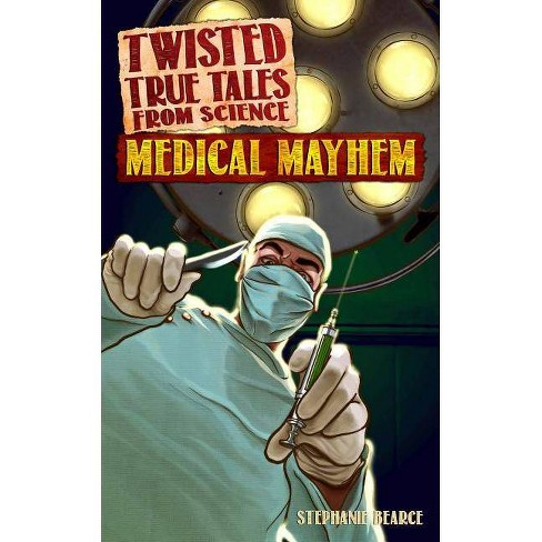 Twisted True Tales from Science: Medical Mayhem - by  Stephanie Bearce (Paperback) - image 1 of 1