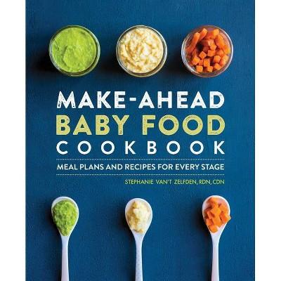 Make-Ahead Baby Food Cookbook - by Stephanie Van't Zelfden (Paperback)