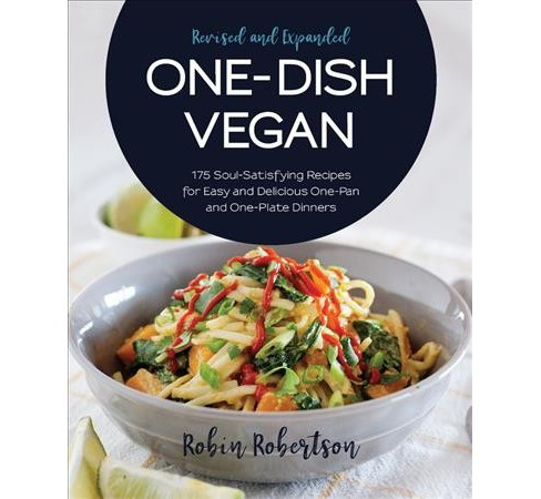 One-Dish Vegan : 175 Soul-Satisfying Recipes for Easy and Delicious One-Pan and One-Plate Dinners - image 1 of 1