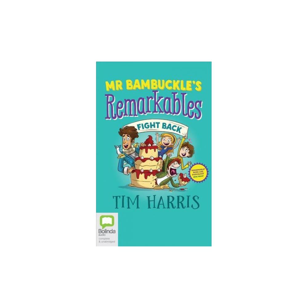 Mr Bambuckle's Remarkables Fight Back - Unabridged by Tim Harris (CD/Spoken Word)