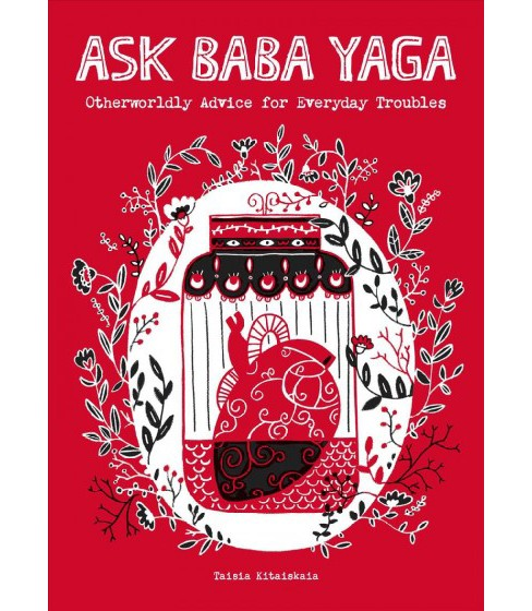 Ask Baba Yaga : Otherworldly Advice for Everyday Troubles (Paperback) (Taisia Kitaiskaia) - image 1 of 1