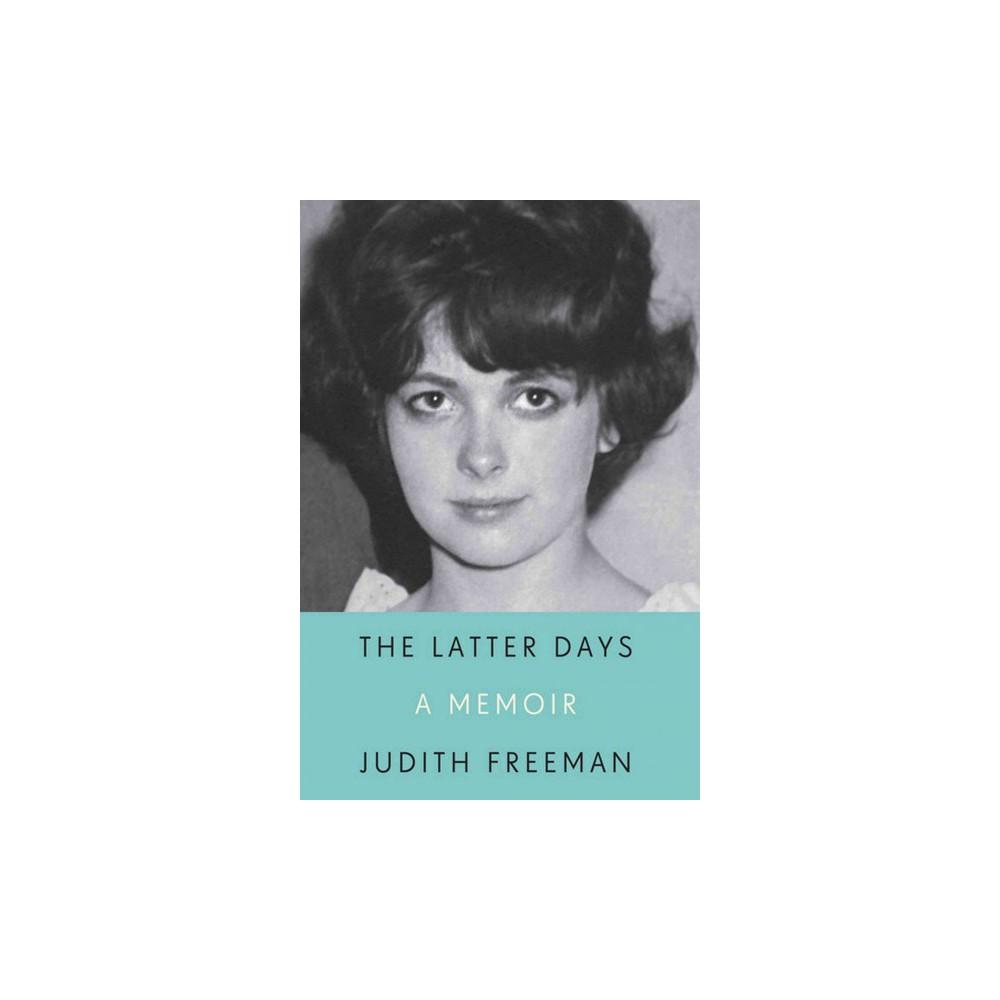 Latter Days : A Memoir (Hardcover) (Judith Freeman)