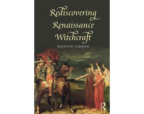 Rediscovering Renaissance Witchcraft : Witches in Early Modernity and Modernity -  (Paperback) - image 1 of 1
