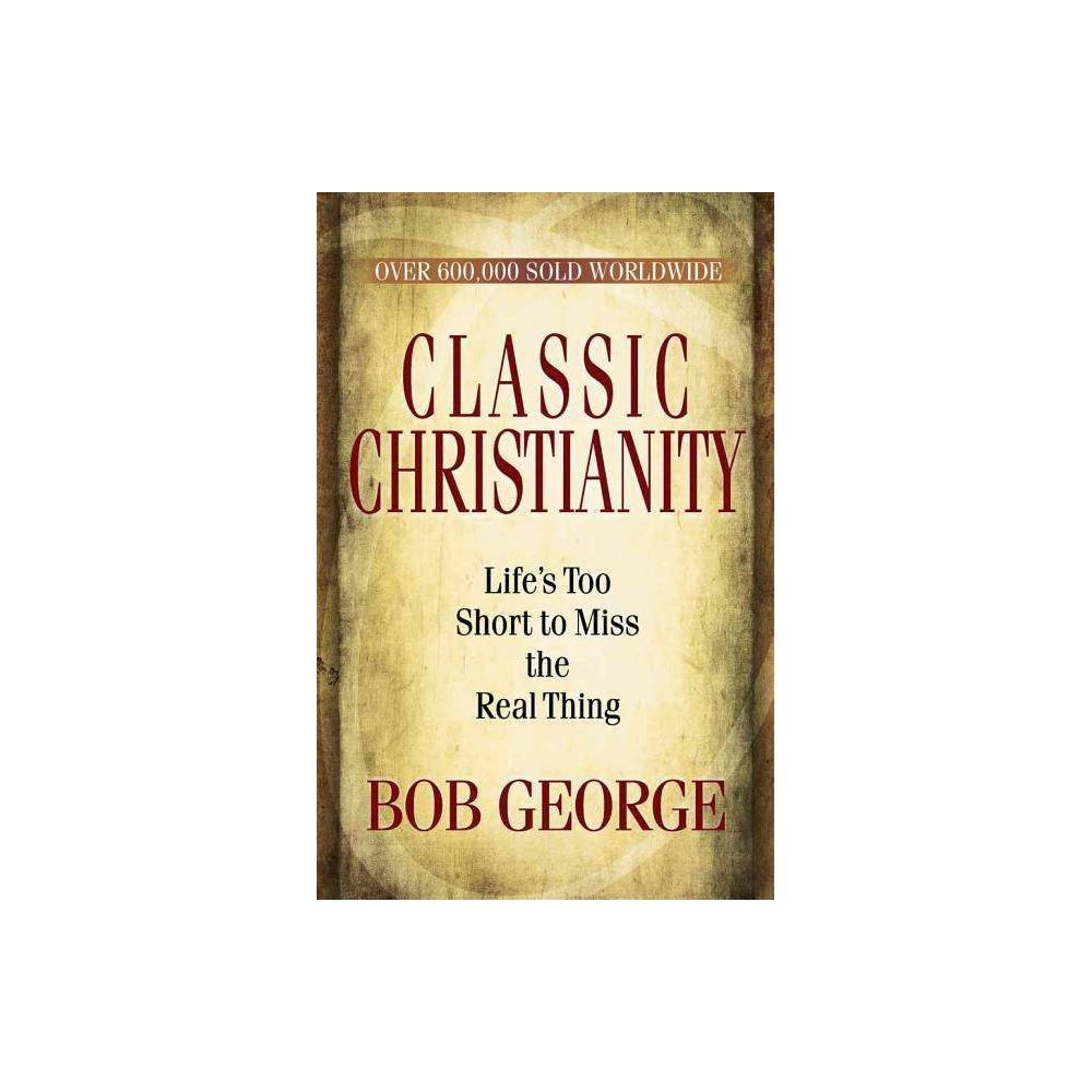 Classic Christianity By Bob George Paperback