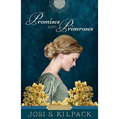 Promises and Primroses, 1 - (Proper Romance Mayfield Family Regency) by  Josi S Kilpack (Paperback) - image 1 of 1