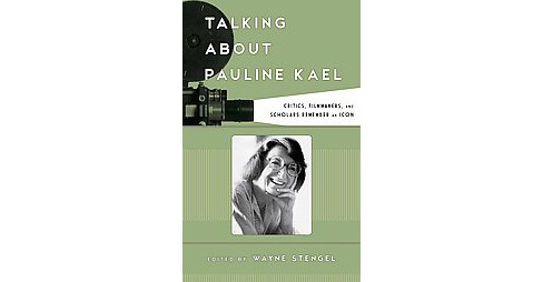 Talking About Pauline Kael : Critics, Filmmakers, and Scholars Remember an Icon (Hardcover) - image 1 of 1