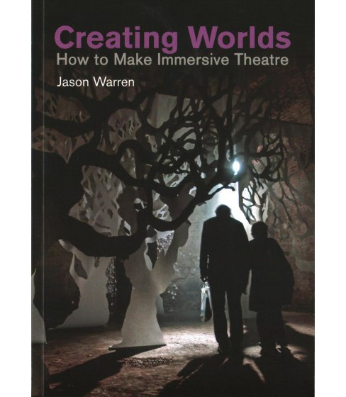 Creating Worlds : How to Make Immersive Theatre (Paperback) (Jason Warren) - image 1 of 1