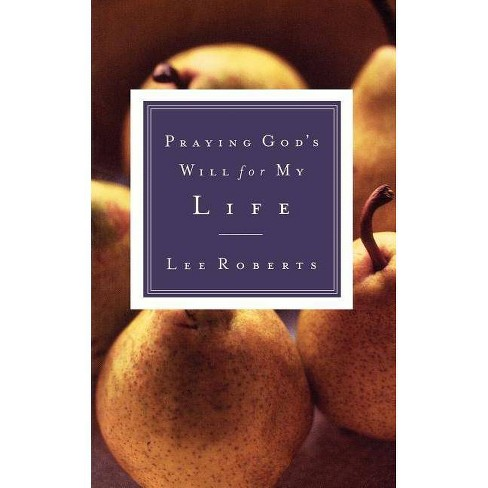 Praying God's Will for My Life - by  Lee Roberts (Paperback) - image 1 of 1