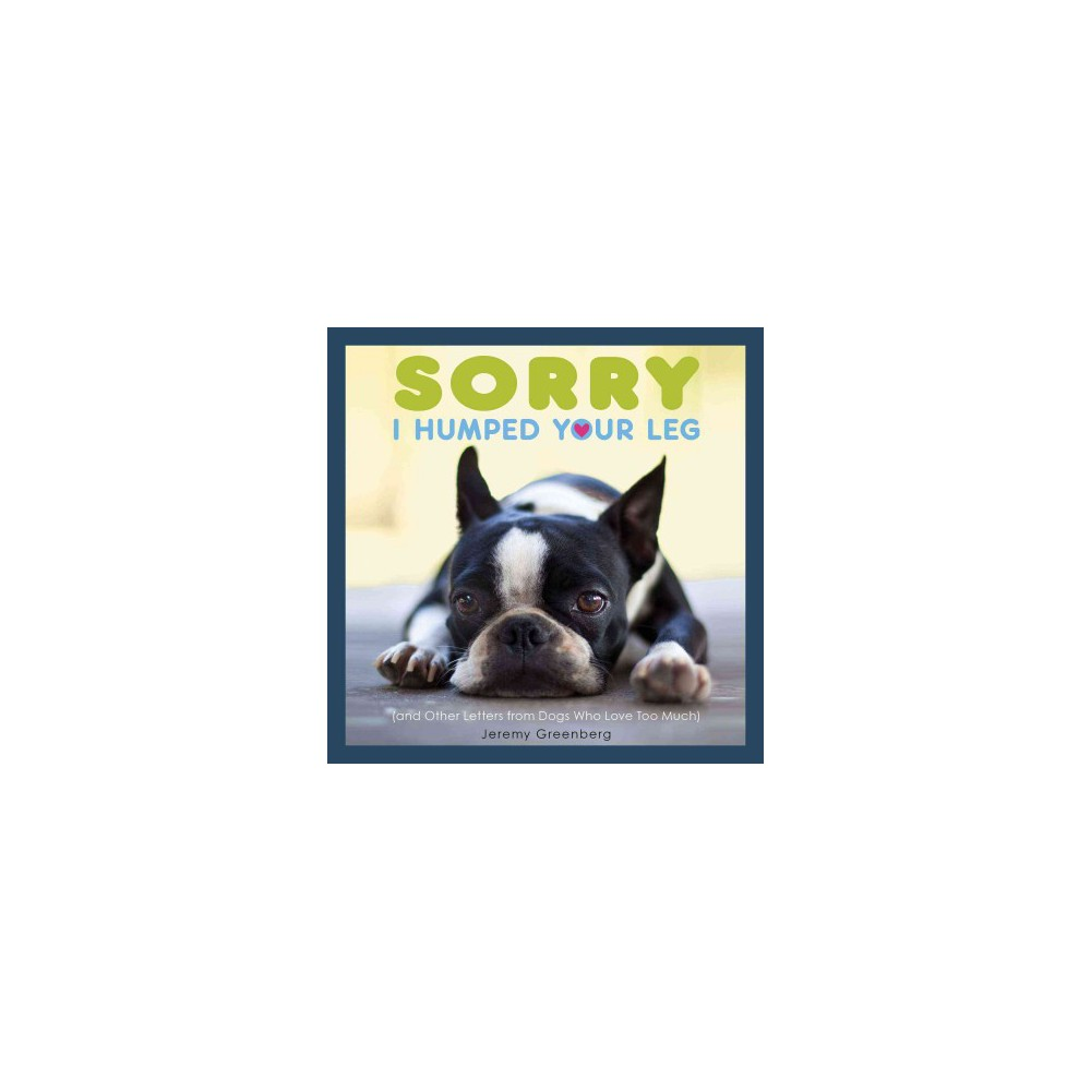 Sorry I Humped Your Leg : And Other Letters from Dogs Who Love Too Much (Paperback) (Jeremy Greenberg)