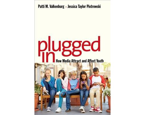 Plugged In : How Media Attract and Affect Youth (Hardcover) (Patti M. Valkenburg & Jessica Taylor - image 1 of 1