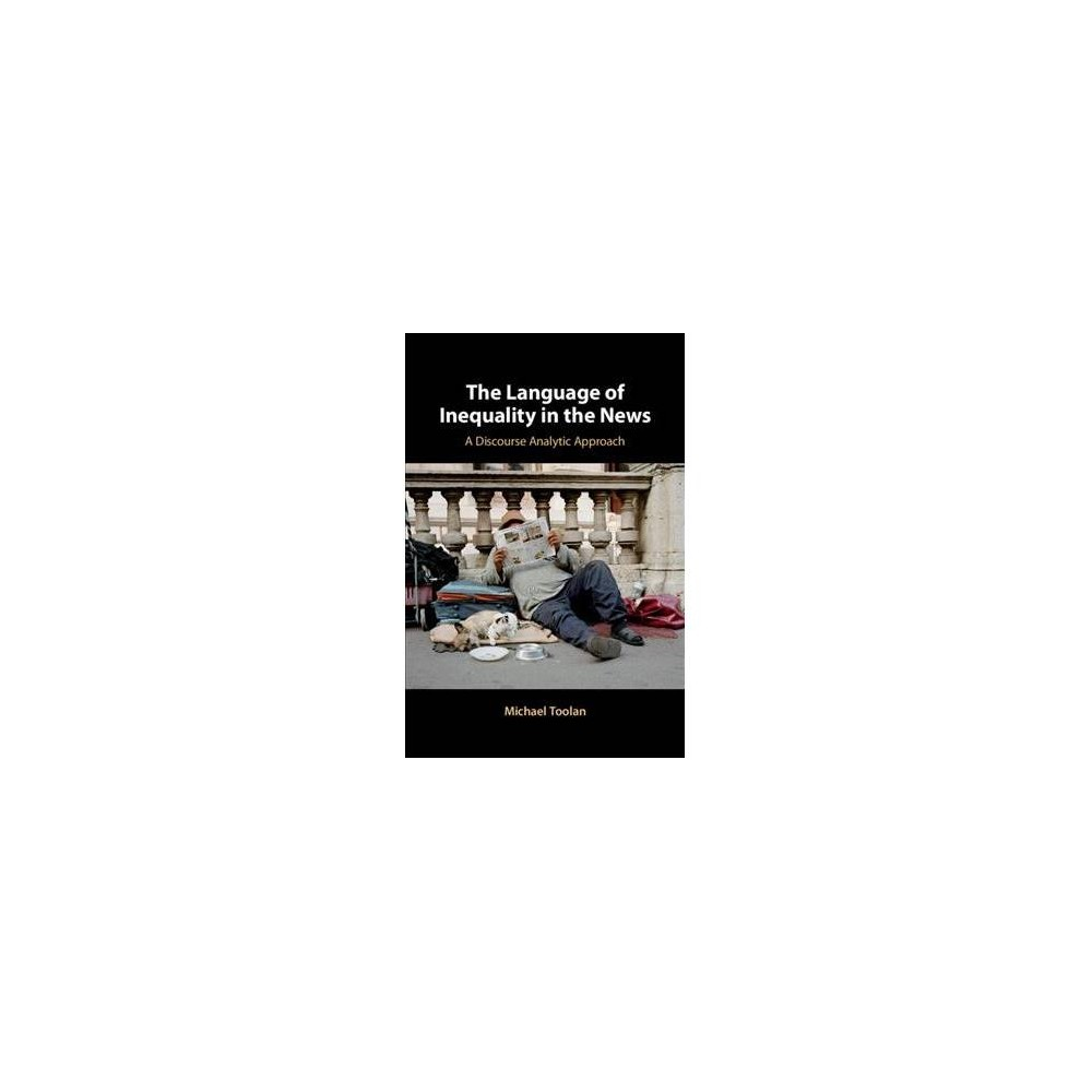 Language of Inequality in the News : A Discourse Analytic Approach - by Michael Toolan (Hardcover)