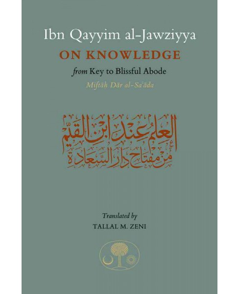 Ibn Qayyim al-Jawziyya on Knowledge : From Key to the Blissful Abode (Paperback) (Ibn Qayyim - image 1 of 1
