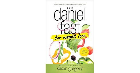 Daniel Fast for Weight Loss : A Biblical Approach to Losing Weight and Keeping It Off (Paperback) (Susan - image 1 of 1