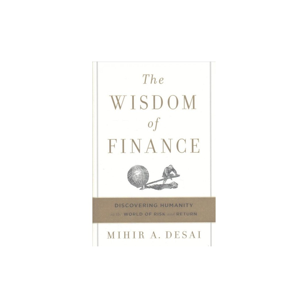 Wisdom of Finance : Discovering Humanity in the World of Risk and Return (Hardcover) (Mihir A. Desai)