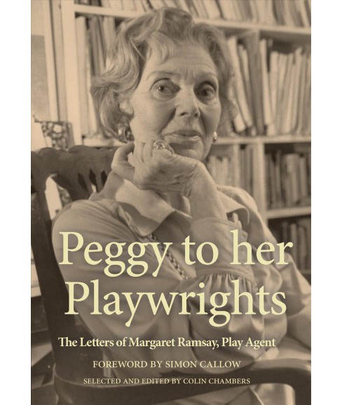 Peggy to Her Playwrights : The Letters of Margaret Ramsay, Play Agent -  by Peggy  Ramsay (Paperback) - image 1 of 1