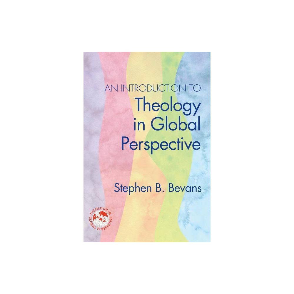 An Introduction To Theology In Global Perspective Theology In Global Perspectives By Stephen B Bevans Paperback