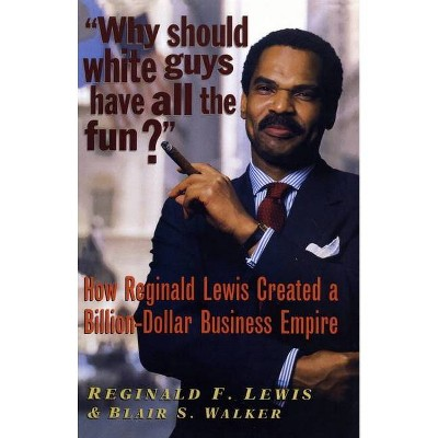Why Should White Guys Have All the Fun? - by  Reginald F Lewis & Blair S Walker (Paperback)