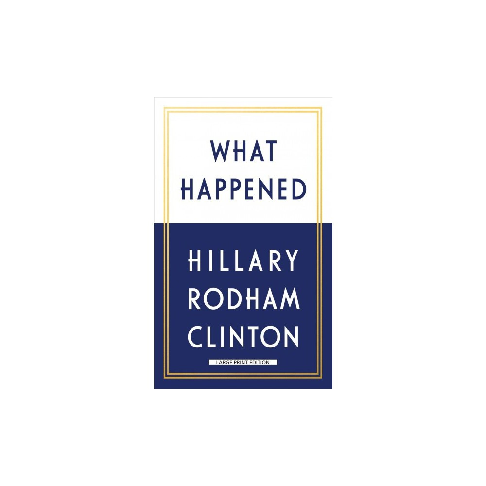 What Happened - Lrg by Hillary Rodham Clinton (Paperback) What Happened - Lrg by Hillary Rodham Clinton (Paperback)