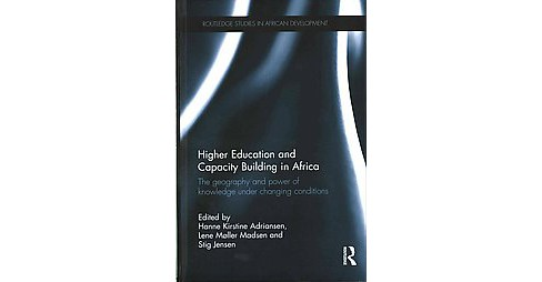 Higher Education and Capacity Building in Africa : The Geography and Power of Knowledge Under Changing - image 1 of 1