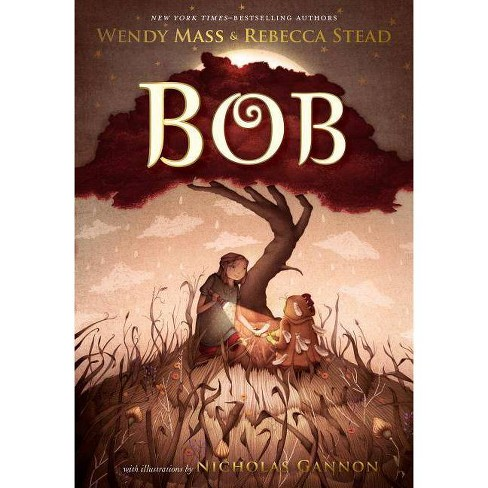 Bob - by  Wendy Mass & Rebecca Stead (Paperback) - image 1 of 1