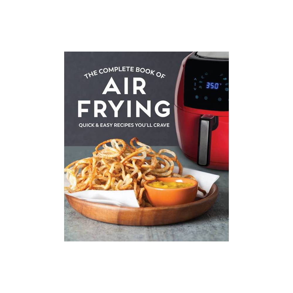 The Complete Book Of Air Frying Hardcover