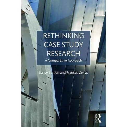 Rethinking Case Study Research - by  Lesley Bartlett & Frances Vavrus (Paperback) - image 1 of 1