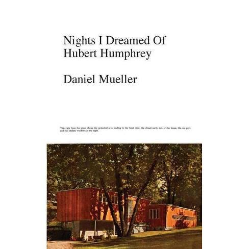 Nights I Dreamed of Hubert Humphrey - by  Daniel Mueller (Paperback) - image 1 of 1