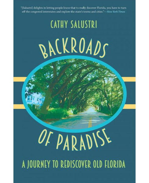 Backroads of Paradise : A Journey to Rediscover Old Florida (Reprint) (Paperback) (Cathy Salustri) - image 1 of 1