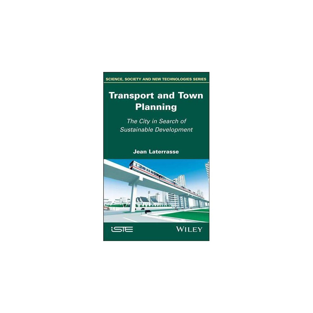 Transport and Town Planning : The City in Search of Sustainable Development - (Hardcover)