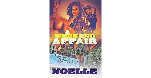 Weekend Affair : The Best Way to Get Over One Man Is to Get on Top of Another (Paperback) (Noelle Vella) - image 1 of 1