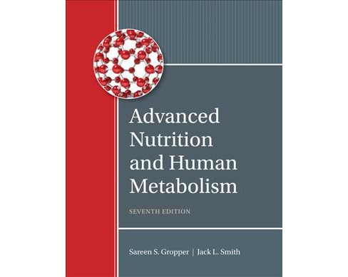 Advanced Nutrition and Human Metabolism (Hardcover) (Sareen S. Gropper & Jack L. Smith & Timothy P. - image 1 of 1