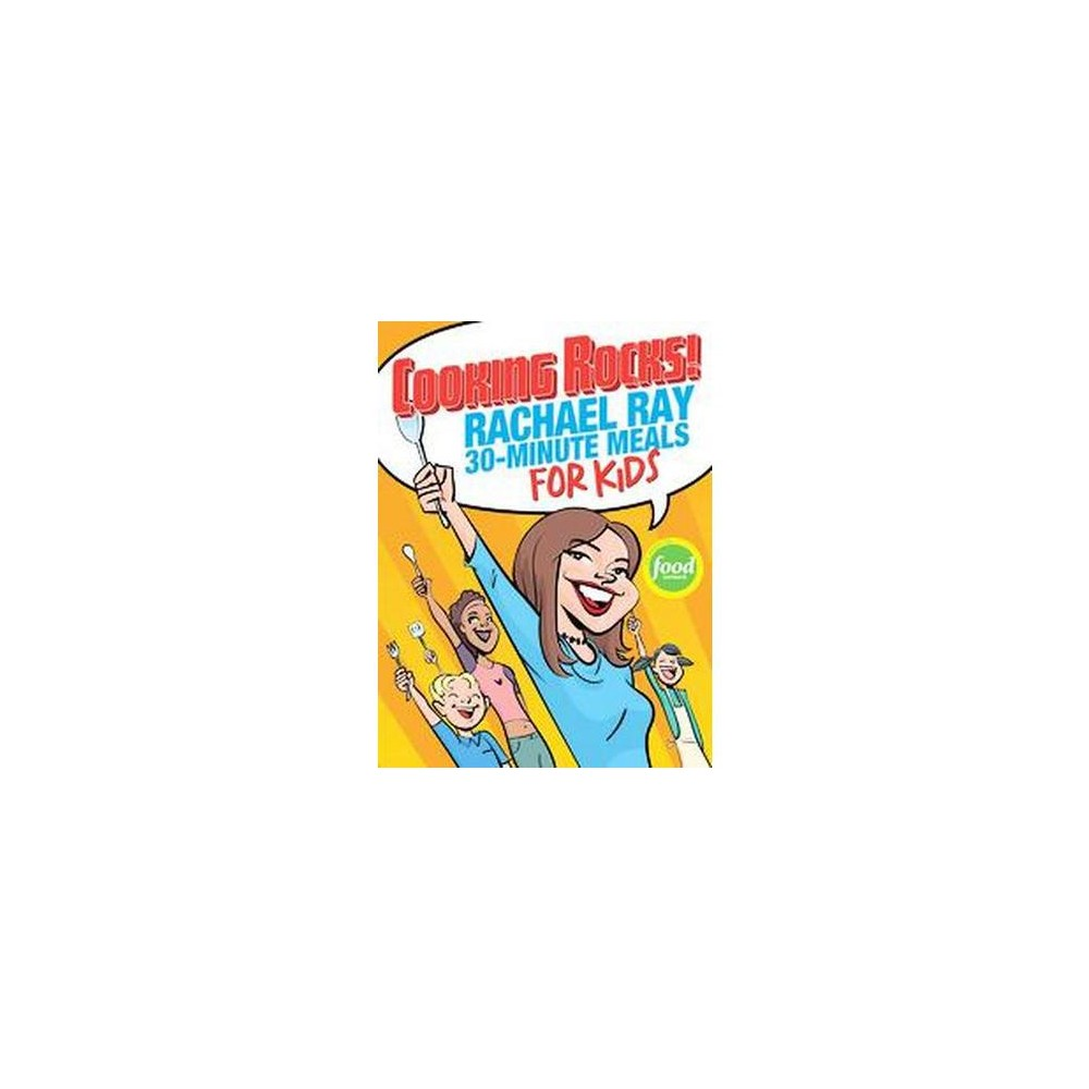 Cooking Rocks! : Rachael Ray's 30-minute Meals For Kids (Hardcover)