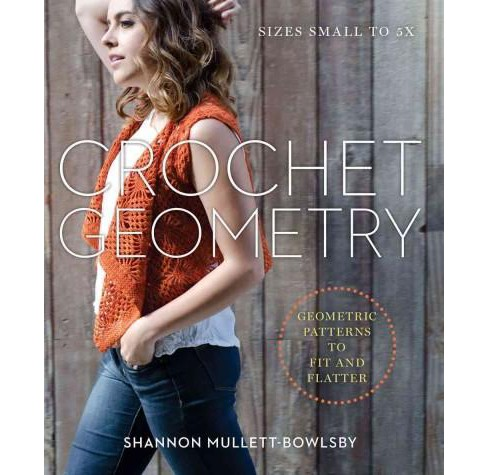 Crochet Geometry : Geometric Patterns to Fit and Flatter (Paperback) (Shannon Mullett-bowlsby) - image 1 of 1