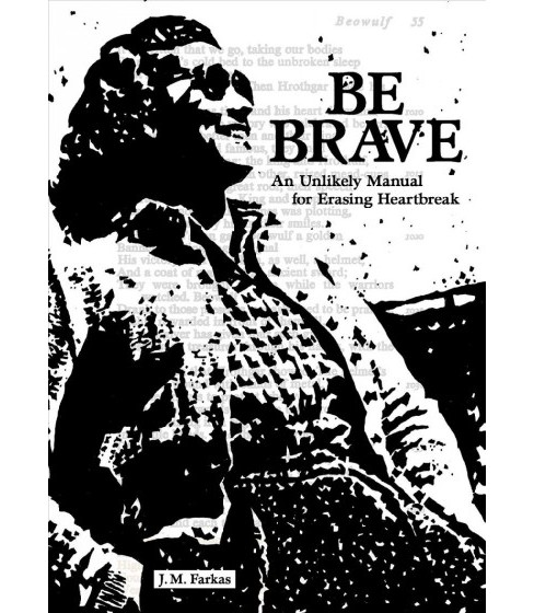 Be Brave : An Unlikely Manual for Erasing Heartbreak -  by J. M. Farkas (Paperback) - image 1 of 1