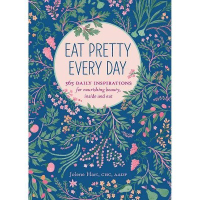 Eat Pretty Everyday: 365 Daily Inspirations for Nourishing Beauty, Inside and Out (Nutrition Books, Health Journal, Books about Food, Daily