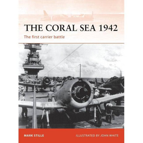The Coral Sea 1942 - (Campaign) by  Mark Stille (Paperback) - image 1 of 1