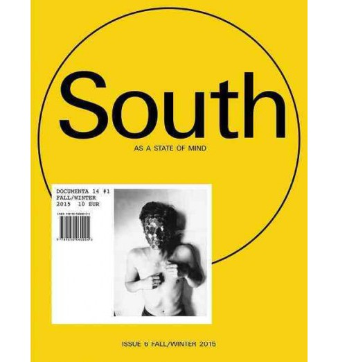 South As a State of Mind : Documenta 14 #1, Fall/Winter 2015 (Vol 6) (Paperback) - image 1 of 1