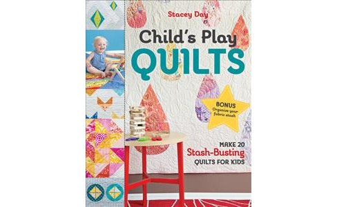Child's Play Quilts : Make 20 Stash-Busting Quilts for Kids: Includes Pattern -  (Paperback) - image 1 of 1