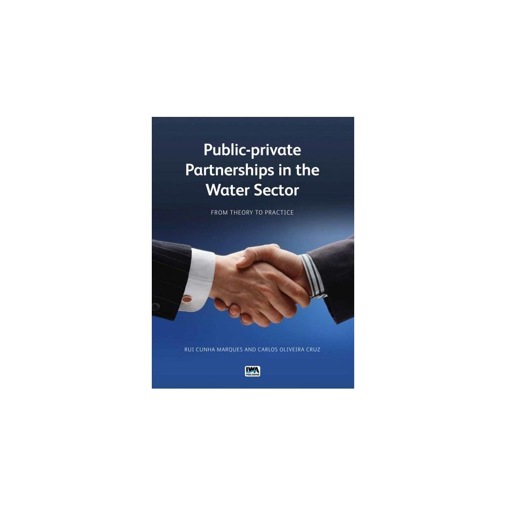 Public-Private Partnerships in the Water Sector : From Theory to Practice - (Paperback)