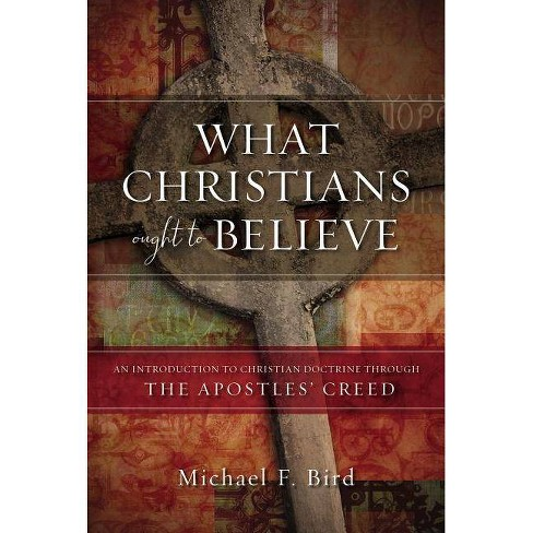 What Christians Ought to Believe - by  Michael F Bird (Hardcover) - image 1 of 1