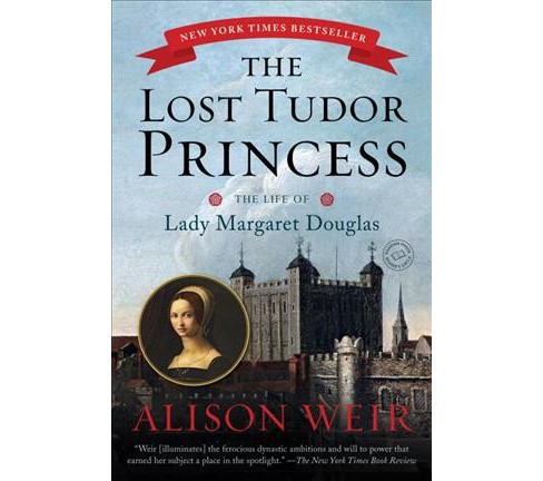 Lost Tudor Princess : The Life of Lady Margaret Douglas (Reprint) (Paperback) (Alison Weir) - image 1 of 1