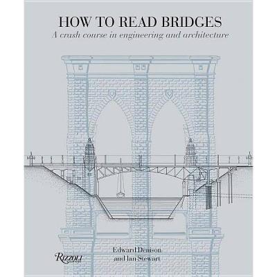 How to Read Bridges - by  Edward Denison & Ian Stewart (Paperback)