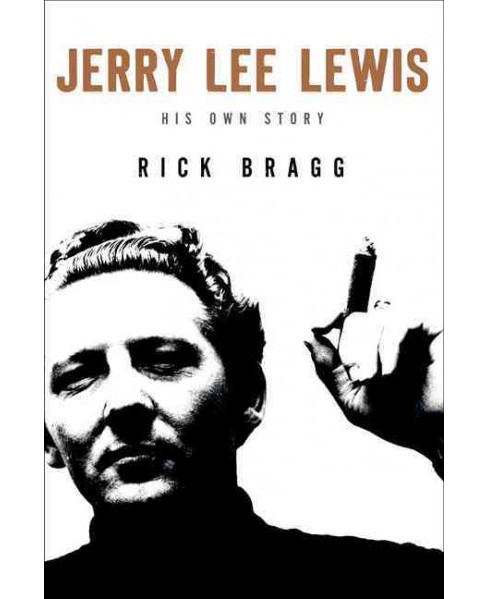Jerry Lee Lewis: His Own Story by Rick Bragg (Hardcover) - image 1 of 1