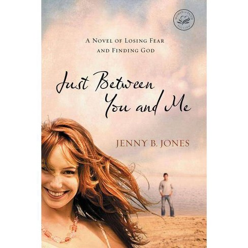 Just Between You and Me - (Women of Faith (Thomas Nelson)) by  Jenny B Jones (Paperback) - image 1 of 1