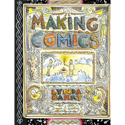 Making Comics - By Lynda Barry (Paperback) : Target